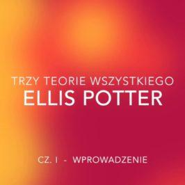 Trzy teorie wszystkiego – Ellis Potter
